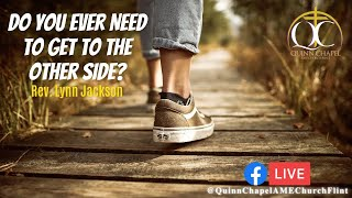 Do you Ever Need to Get To The Other Side? | Rev. Lynn Jackson | Quinn Chapel A.M.E Flint