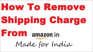 How to Remove delivery Charges on amazon