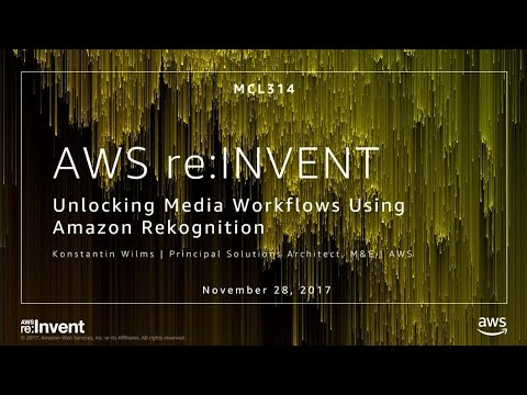 AWS re:Invent 2017: Unlocking Media Workflows Using Amazon Rekognition (MCL314)