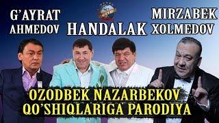G`ayrat Ahmedov, Handalak, Mirzabek Xolmedov - Ozodbek Nazarbekov qo`shiqlariga parodiya