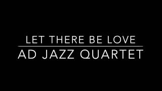 Let There Be Love - AD Jazz Quartet
