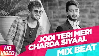 Mix Beat   Jodi Teri Meri   Charda Siyaal   Jassi Gill   Mankirt Aulakh   Latest Punjabi Song 2018