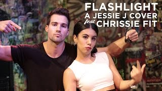 Jessie J - Flashlight (from Pitch Perfect 2) - A Cover by James Maslow and Chrissie Fit