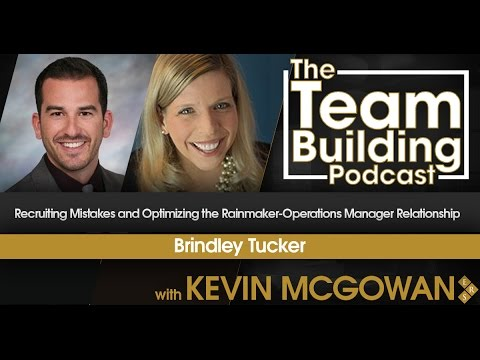 Recruiting Mistakes and Optimizing the Rainmaker-Operations Manager Relationship w/Brindley Tucker