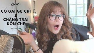 CÔ GÁI GU CHÌ VS CHÀNG TRAI ĐÔN CHỀ (COVER) - Michelle Ngn