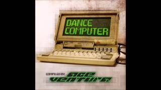 Dance Computer - Full Album (Compiled by Ace Ventura)
