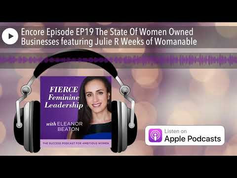 Encore Episode EP19 The State Of Women Owned Businesses featuring Julie R Weeks of Womanable