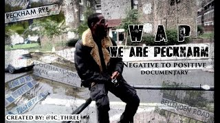 WAP WE ARE PECKNARM, PECKHAM DOCUMENTARY NEGATIVE TO POSITIVE EP1