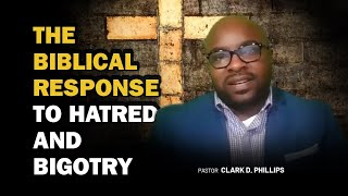 A Biblical Response to Hatred and Bigotry
