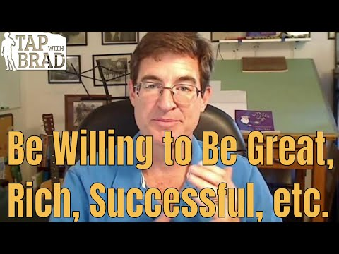 Willing to be Great, Rich, Successful, etc. - Tapping with Brad Yates