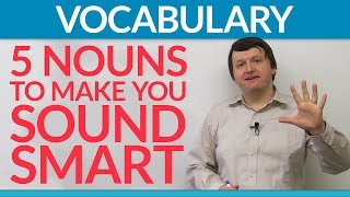 5 nouns to make you sound smart