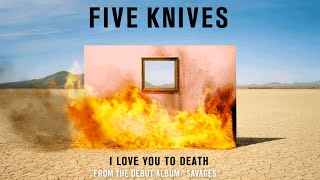 Five Knives - I Love You To Death (Audio)