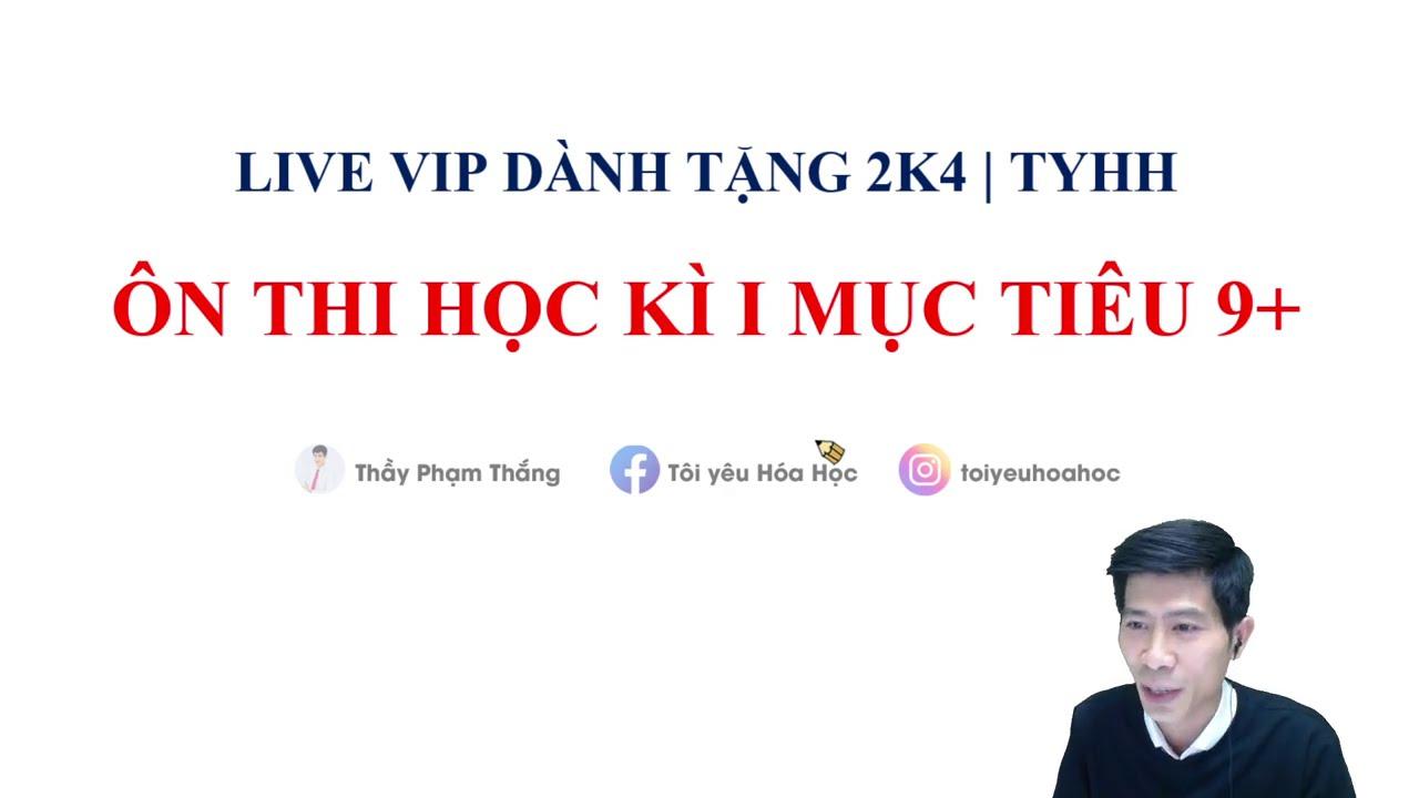 ÔN THI HỌC KÌ I MÔN HÓA 11 – CHO 2K4   Thầy Phạm Thắng   TYHH