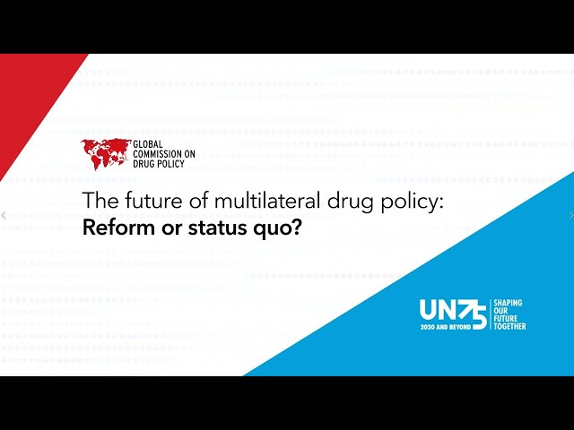 The Future of Multilateral Drug Policy: Reform or Status Quo?