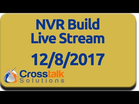 NVR Build Live Stream - 12/8/2017