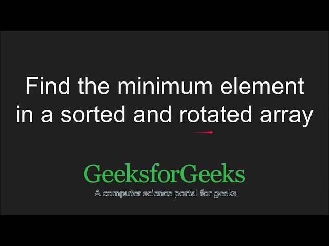 Find the minimum element in a sorted and rotated array - GeeksforGeeks