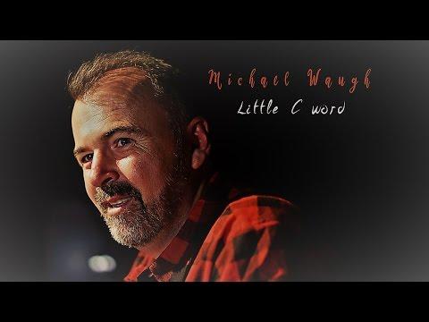 Michael Waugh - Little C Word [Official Music Video]