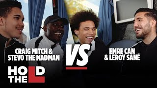 Leroy Sané and Emre Can Vs Stevo The Madman and Craig Mitch - Hold The L