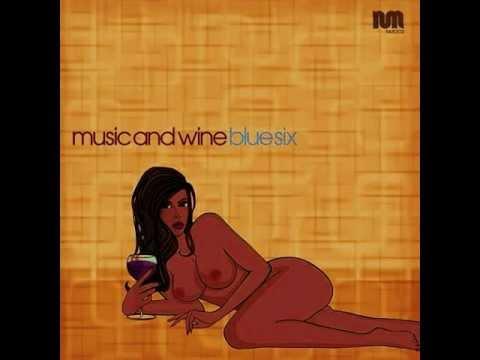 Blue Six -  Music & Wine (Jay's Blue Silk Dub)