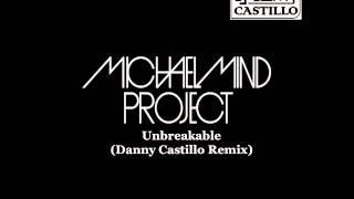 Michael Mind Project - Unbreakable (Danny Castillo Remix)