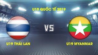FULL | U19 Thái Lan Vs U19 Myanmar | Giải VĐ U19 Quốc Tế 2019 VFF Channel