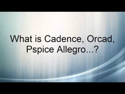 What Is Cadence, Orcad, Allegro, Pspice...? Other Competing Software?