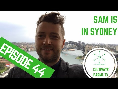 Sam is in Sydney! - Cultivate Farms TV Weekly Ep 44