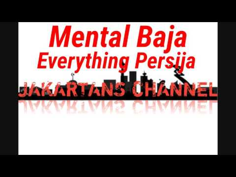 Mental Baja - Everything Persija
