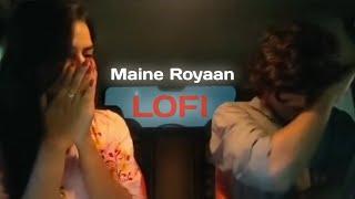 Maine Royaan | piran khan ft. Tanveer Evan | lofi × remix (slowed + reverb)