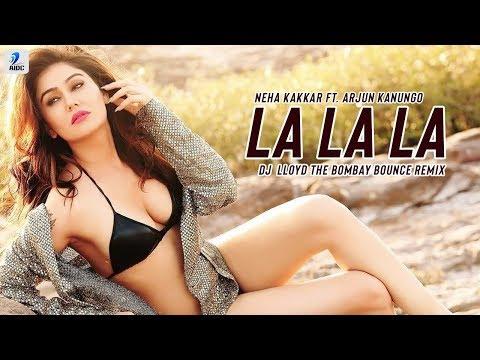 La La La (Remix) | Neha Kakkar | Arjun Kanungo | Bilal Saeed | DJ Lloyd - The Bombay Bounce