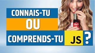Connais-tu ou Comprends tu Javascript ?