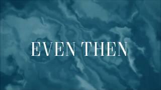 Even Then - Micah Tyler [Lyric Video]