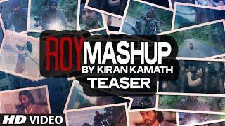 Teaser - Mashup of ROY by KIRAN KAMATH | Tu Hai Ki Nahi