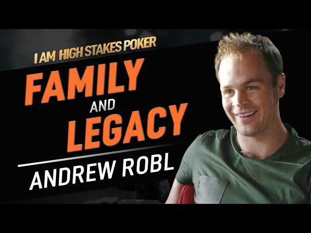 Andrew Robl on the Importance of Family and Legacy - I Am High Stakes Poker