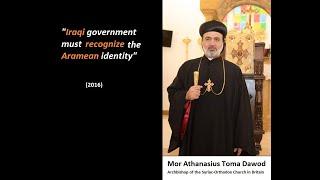 Mor Athanasius Toma Dawod \Iraq must recognize Aramean identity\ (2016)
