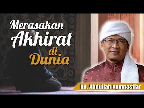 KH. Abdullah Gymnastiar - Merasakan AKhirat di Dunia