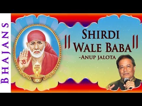 Shirdi Wale Baba - Anup Jalota Bhajan | Sai Baba Songs | Bhakti Songs
