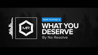 Download Lagu No Resolve - What You Deserve [HD] mp3