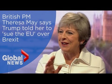 British PM Theresa May says Donald Trump told her to 'sue the EU' over Brexit