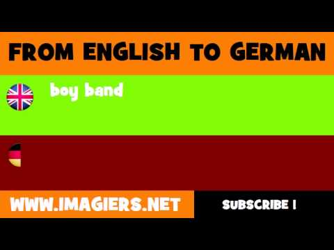FROM ENGLISH TO GERMAN = boy band