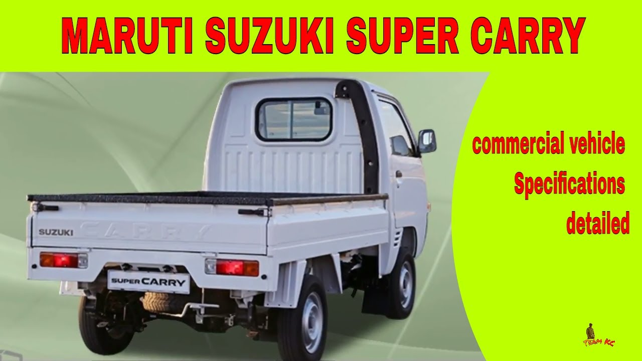 Maruti Suzuki Super Carry Commercial Vehicle Specifications Detailed Youtube