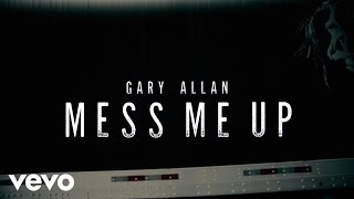 Download Gary Allan - Mess Me Up (Lyric Video) Mp3 and Videos
