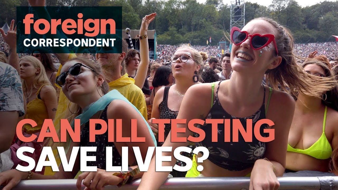 Is Pill Testing At Festivals The Answer To Save Lives Foreign Correspondent Youtube