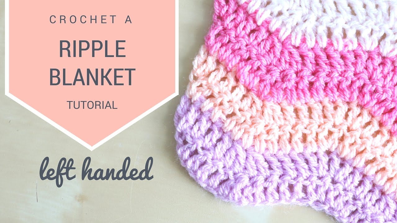Left Handed Crochet How To Crochet The Ripple Blanket Bella Coco