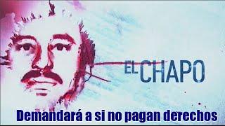 El Chapo demandará a cadenas  si no pagan derechos por serie sobre su vida