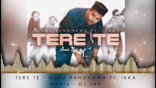 Tere Te Remix DJ JAY Mp3 Song Download