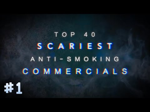 TOP 40: SCARIEST ANTI-SMOKING COMMERCIALS [PART ONE]