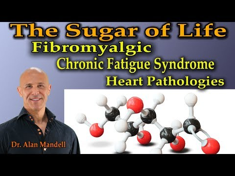 The Miracle Sugar of Life for Fibromyalgia, Chronic Fatigue Syndrome, Heart Pathologies- Dr. Mandell