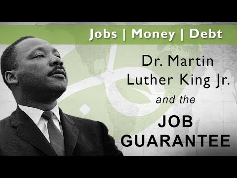 Dr. Martin Luther King Jr. and the Job Guarantee - Jobs, Money, Debt