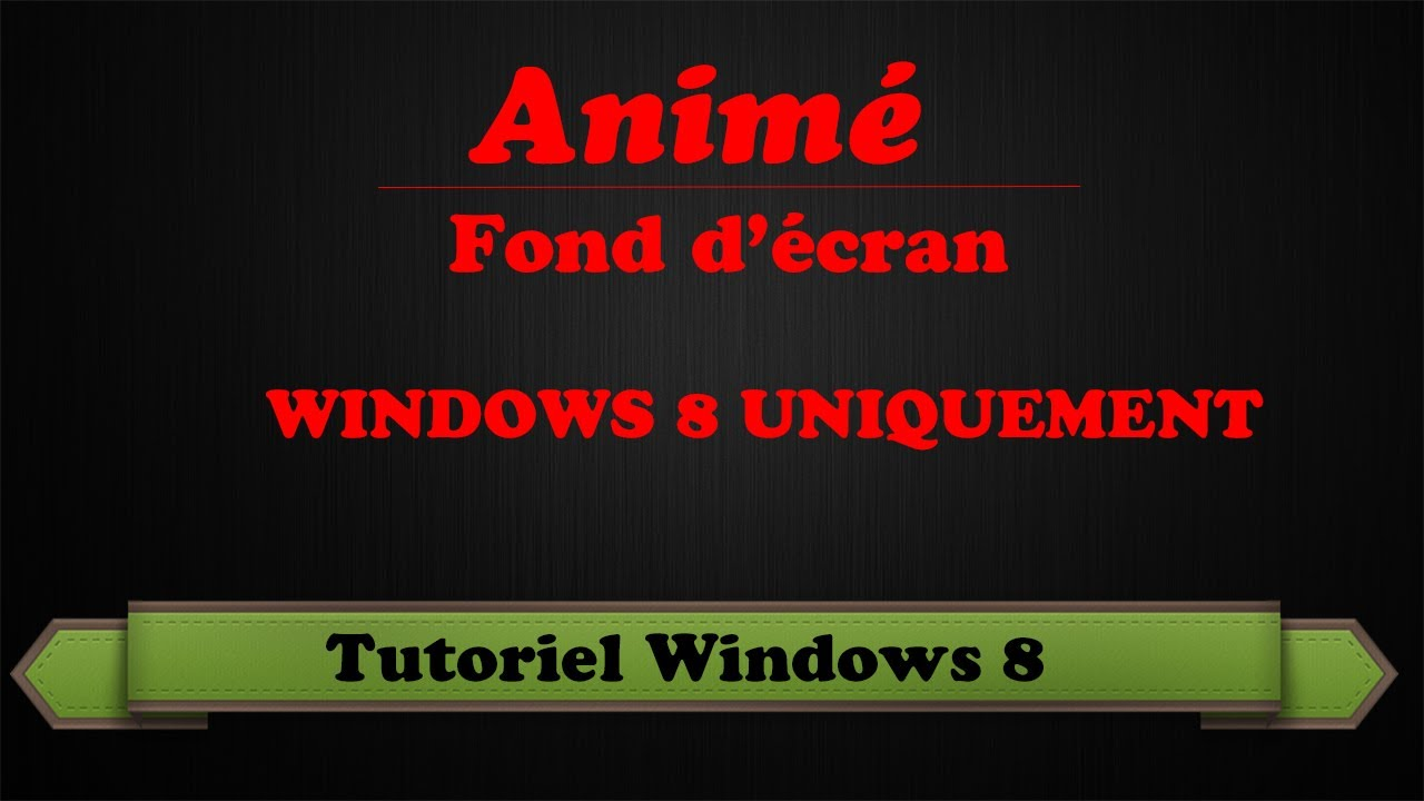 Tuto Mettre Un Fond D Ecran Anime Sur Windows 8